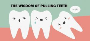 Wisdom for Getting Your Wisdom Teeth Out
