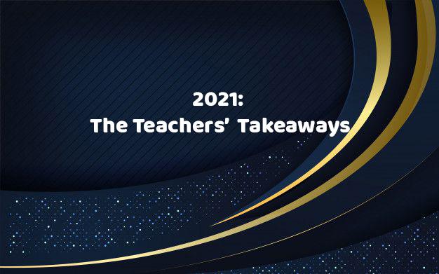 Teachers' Takeaways from 2021